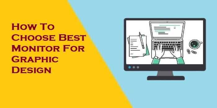 How To Choose Best Monitor For Graphic Design