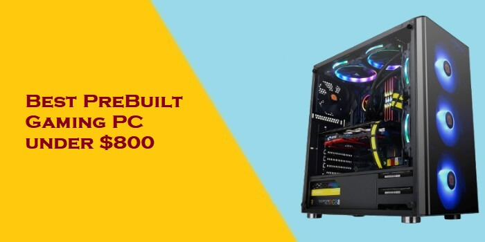 Best PreBuilt Gaming PC under 800
