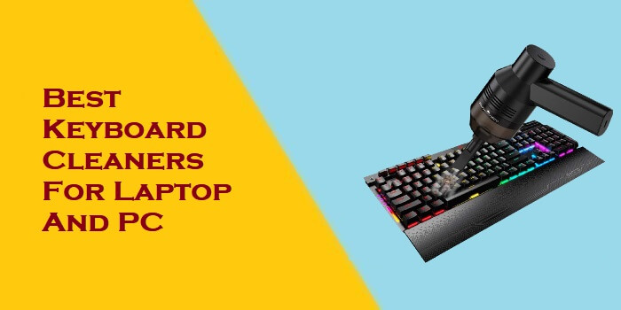 Best Keyboard Cleaners For Laptop And PC
