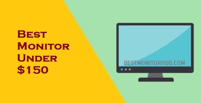 Best Monitor Under $150