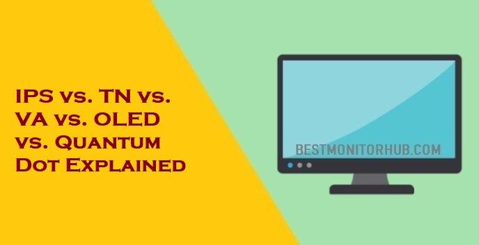 IPS vs. TN vs. VA vs. OLED vs. Quantum Dot Explained