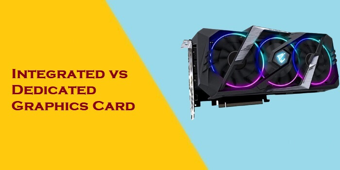 Integrated vs. Dedicated Graphics Card