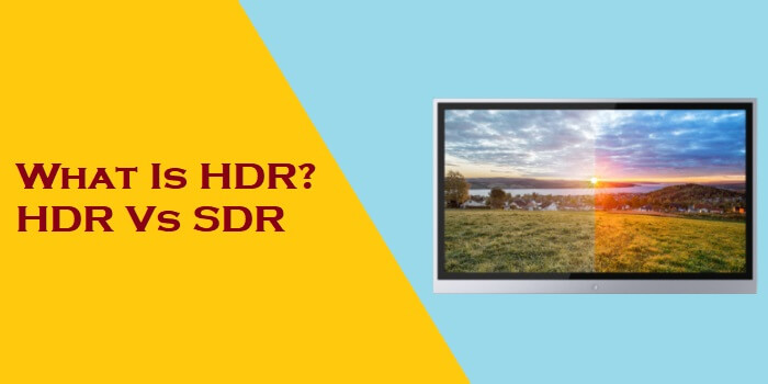 What Is HDR HDR Vs SDR