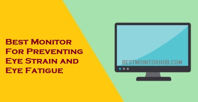 Best Monitor For Preventing Eye Strain and Eye Fatigue